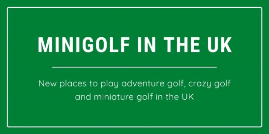 New miniature golf courses in the UK